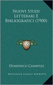 Nuovi Studi Letterari E Bibliografici (1900) - Domenico Ciampoli