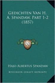 Gedichten Van H.A. Spandaw, Part 1-2 (1857) - Hajo Albertus Spandaw