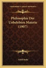 Philosophie Der Unbelebten Materie (1907) - Adolf Stohr