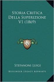 Storia Critica Della Superizione V1 (1869) - Stefanoni Luigi