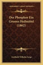 Der Phosphor Ein Grosses Heilmittel (1862) - Gotthold Wilhelm Sorge