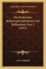 Der Praktische Rubenzuckerfabrikant Und Raffinadeur, Part 2 (1872) - Louis Walkhoff