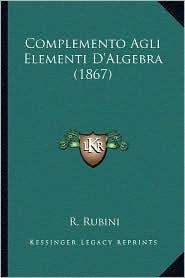 Complemento Agli Elementi D'Algebra (1867) - R. Rubini