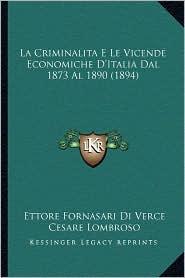 La Criminalita E Le Vicende Economiche D'Italia Dal 1873 Al 1890 (1894) - Ettore Fornasari Di Verce, Cesare Lombroso (Introduction)