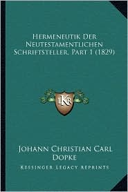 Hermeneutik Der Neutestamentlichen Schriftsteller, Part 1 (1829)