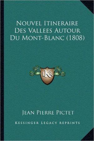 Nouvel Itineraire Des Vallees Autour Du Mont-Blanc (1808)