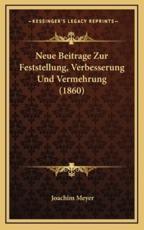 Neue Beitrage Zur Feststellung, Verbesserung Und Vermehrung (1860)