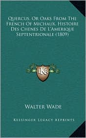 Quercus, Or Oaks From The French Of Michaux, Histoire Des Chenes De L'Amerique Septentrionale (1809) - Walter Wade