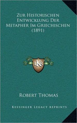 Zur Historischen Entwicklung Der Metapher Im Griechischen (1891)