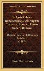 de Agris Publicis Imperatoriisque AB Augusti Tempore Usque Ad Finem Imperii Romani - Charles Albert Lecrivain