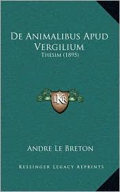 De Animalibus Apud Vergilium: Thesim (1895) - Andre Le Breton