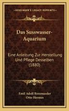 Das Susswasser-Aquarium - Emil Adolf Rossmassler
