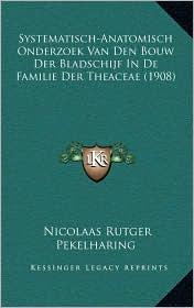 Systematisch-Anatomisch Onderzoek Van Den Bouw Der Bladschijf In De Familie Der Theaceae (1908) - Nicolaas Rutger Pekelharing