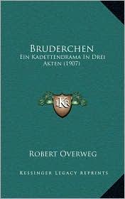 Bruderchen: Ein Kadettendrama In Drei Akten (1907) - Robert Overweg