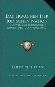 Das Erwachen Der Judischen Nation: Der Weg Zur Endgultigen Losung Der Judenfrage (1897)