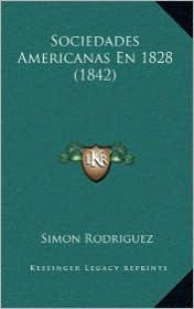 Sociedades Americanas En 1828 (1842) - Simon Rodriguez