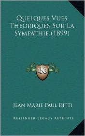 Quelques Vues Theoriques Sur La Sympathie (1899) - Jean Marie Paul Ritti
