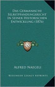Das Germanische Selbstpfandungsrecht In Seiner Historischen Entwicklung (1876) - Alfred Naegeli