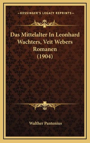 Das Mittelalter In Leonhard Wachters, Veit Webers Romanen (1904)