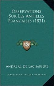 Observations Sur Les Antilles Francaises (1831) - Andre C. De Lachariere