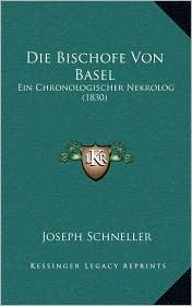 Die Bischofe Von Basel: Ein Chronologischer Nekrolog (1830)