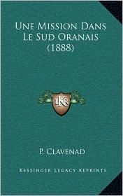 Une Mission Dans Le Sud Oranais (1888) - P. Clavenad