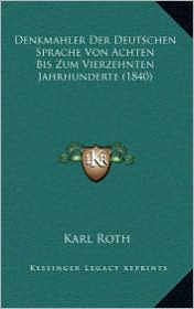 Denkmahler Der Deutschen Sprache Von Achten Bis Zum Vierzehnten Jahrhunderte (1840)