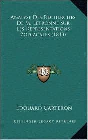 Analyse Des Recherches De M. Letronne Sur Les Representations Zodiacales (1843) - Edouard Carteron
