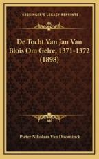 de Tocht Van Jan Van Blois Om Gelre, 1371-1372 (1898) - Pieter Nikolaas Van Doorninck