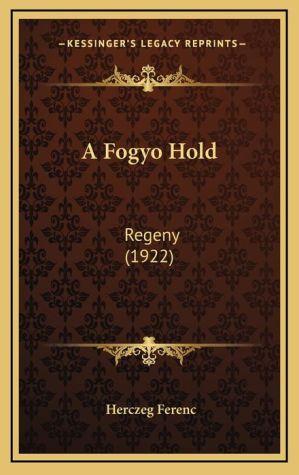 A Fogyo Hold: Regeny (1922) - Herczeg Ferenc