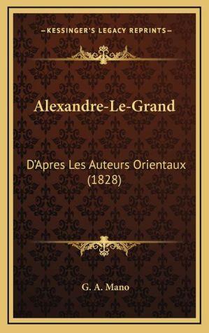 Alexandre-Le-Grand: D'Apres Les Auteurs Orientaux (1828)