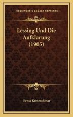 Lessing Und Die Aufklarung (1905) - Ernst Kretzschmar