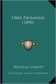 Uber Pausanias (1890) - Wilhelm Gurlitt