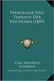 Pathologie Und Therapie Der Psychosen (1859) - Carl Friedrich Flemming