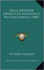 Della Divisione Operata Da Ascendenti Fra Discendenti (1885)