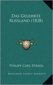 Das Gelehrte Russland (1828) - Philipp Carl Strahl