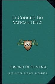Le Concile Du Vatican (1872) - Edmond De Pressense