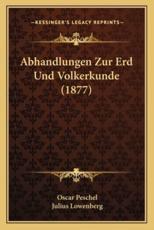 Abhandlungen Zur Erd Und Volkerkunde (1877) - Oscar Peschel