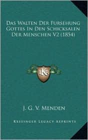 Das Walten Der Fursehung Gottes In Den Schicksalen Der Menschen V2 (1854) - J.G.V. Menden (Editor)