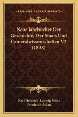 Neue Jahrbucher Der Geschichte, Der Staats Und Cameralwissenschaften V2 (1838) - Karl Heinrich Ludwig Politz
