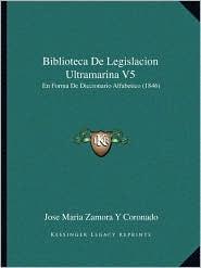 Biblioteca de Legislacion Ultramarina V5: En Forma de Diccionario Alfabetico (1846)