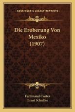Die Eroberung Von Mexiko (1907) - Ferdinand Cortez