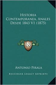 Historia Contemporanea, Anales Desde 1843 V1 (1875)