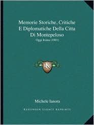 Memorie Storiche, Critiche E Diplomatiche Della Citta Di Montepeloso: Oggi Irsina (1901)