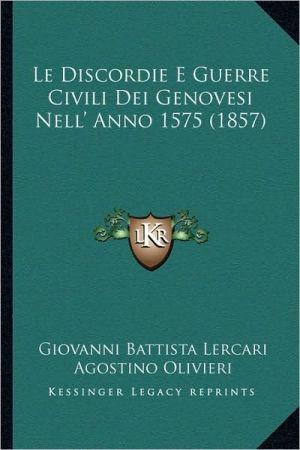 Le Discordie E Guerre Civili Dei Genovesi Nell' Anno 1575 (1857) - Giovanni Battista Lercari, Agostino Olivieri