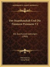 Der Staatshaushalt Und Die Finanzen Preussens V2 - Otto Schwarz (editor)