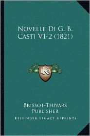 Novelle Di G.B. Casti V1-2 (1821) - Brissot-Thivars Brissot-Thivars Publisher