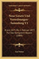 Neue Gesetz Und Verordnungen-Sammlung V1 - Karl Weber