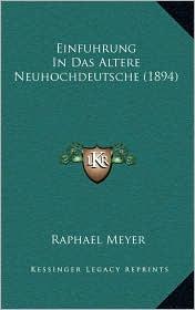 Einfuhrung In Das Altere Neuhochdeutsche (1894) - Raphael Meyer