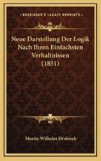 Neue Darstellung Der Logik Nach Ihren Einfachsten Verhaltnissen (1851) - Moritz Wilhelm Drobisch